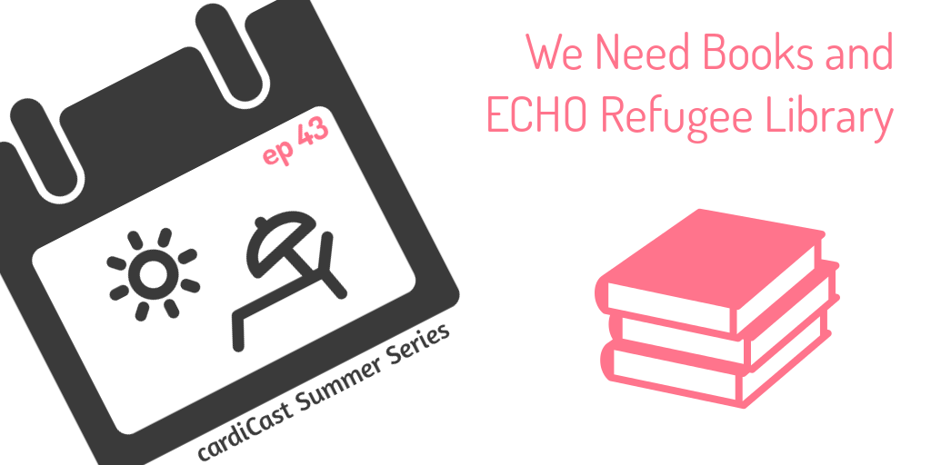 cardiCast episode 43 – We Need Books and ECHO Refugee Library – Greece interviews
