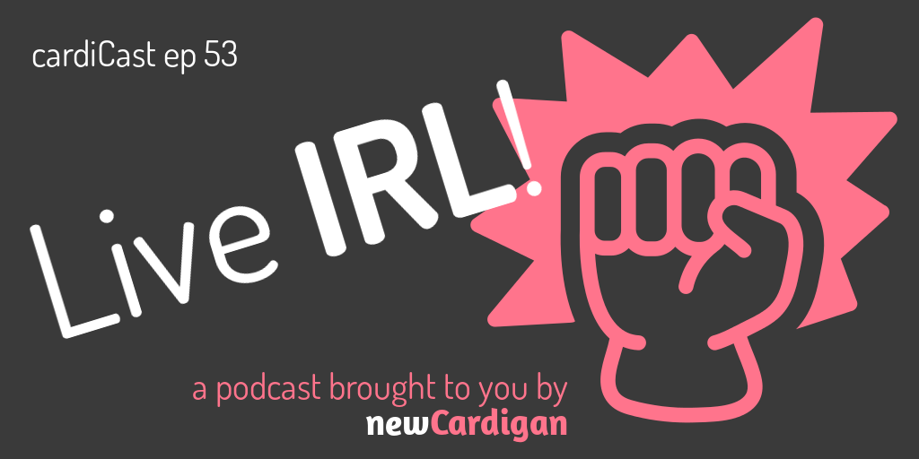 'cardiCast ep 53 - Live IRL!' in white text over a charcoal background and pink clenched fist