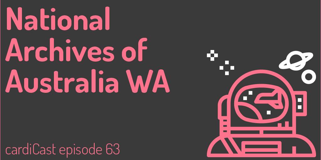 National Archives of Australia WA cardiCast episode 63