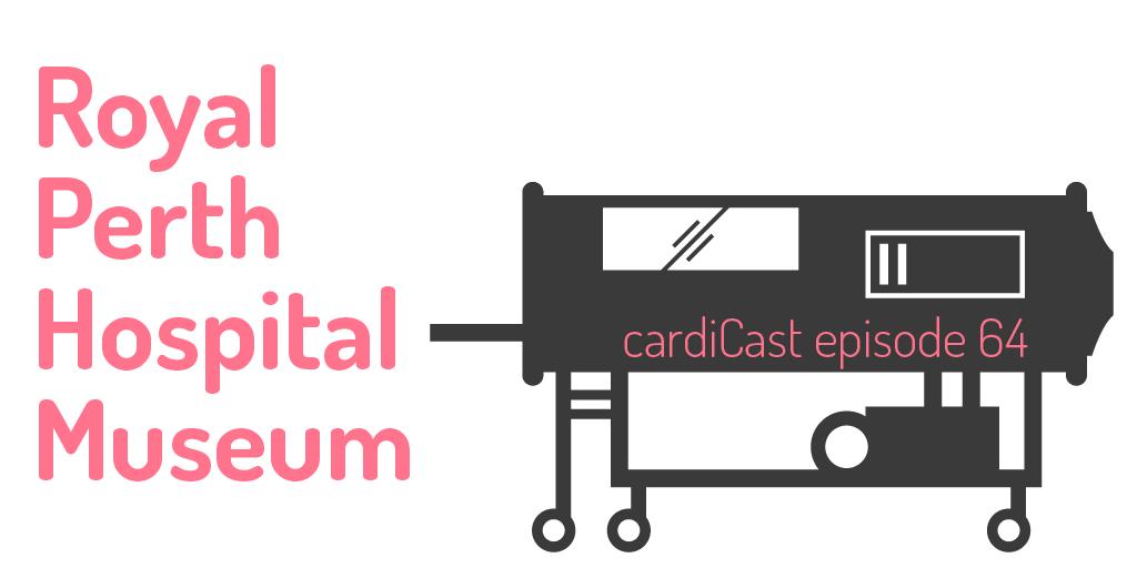 Royal Perth Hospital Museum cardiCast episode 64
