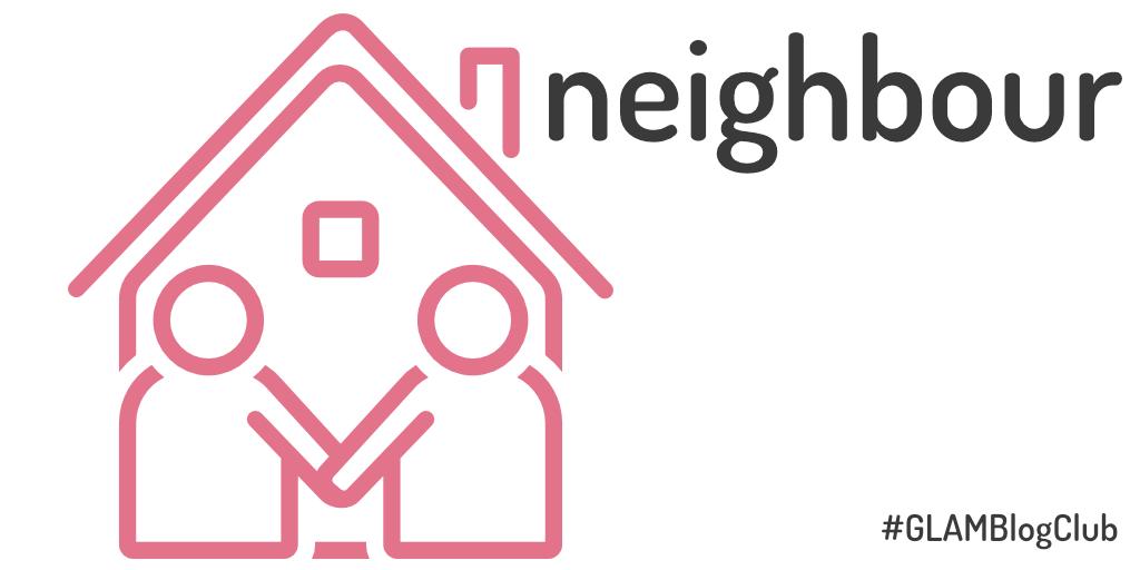GLAM Blog Club January – Neighbour