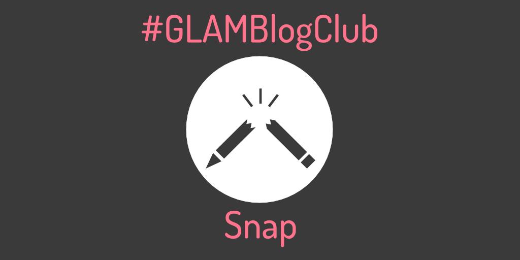 GLAM Blog Club May – Snap